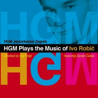 HGM Plays the Music of Ivo Robić / HGM jazz orkestar Zagreb