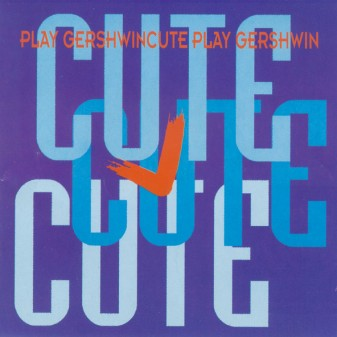 Cute Play Gershwin / Cute