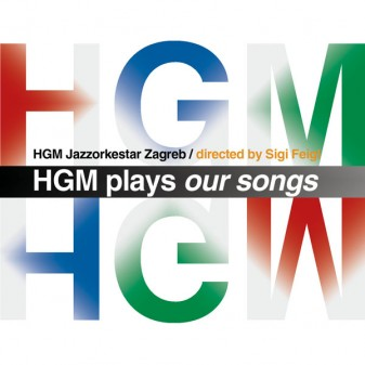HGM Plays Our Songs / HGM jazz orkestar Zagreb